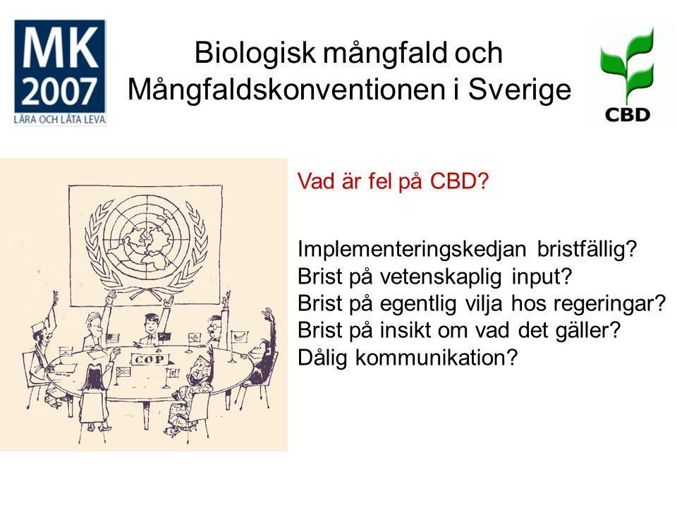 Biologisk mångfald och Mångfaldskonventionen i Sverige Vad är fel på CBD? Implementeringskedjan bristfällig? Brist på vetenskaplig input? Brist på ege