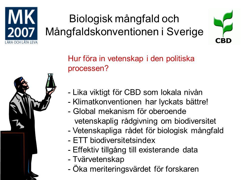 Biologisk mångfald och Mångfaldskonventionen i Sverige Mål och indikatorer - Mål för att förmedla syftet - Miljökvalitetsmålen har lyckats bra med det.
