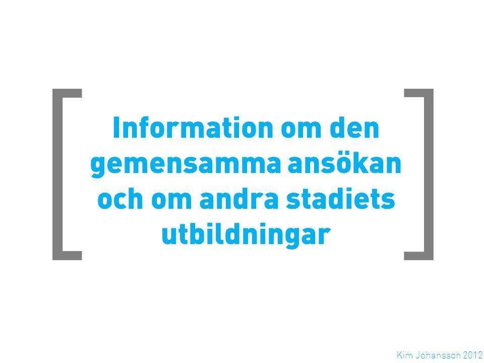 [ ] Information om den gemensamma ansökan och om andra stadiets utbildningar Kim Johansson 2012