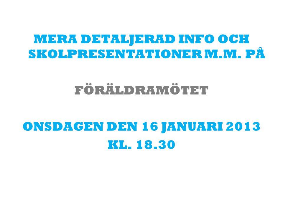MERA DETALJERAD INFO OCH SKOLPRESENTATIONER M.M. PÅ FÖRÄLDRAMÖTET ONSDAGEN DEN 16 JANUARI 2013 KL. 18.30