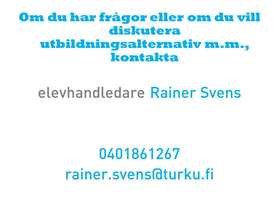 Om du har frågor eller om du vill diskutera utbildningsalternativ m.m., kontakta elevhandledare Rainer Svens 0401861267 rainer.svens@turku.fi