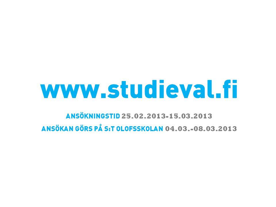 www.studieval.fi ANSÖKNINGSTID 25.02.2013-15.03.2013 ANSÖKAN GÖRS PÅ S:T OLOFSSKOLAN 04.03.-08.03.2013