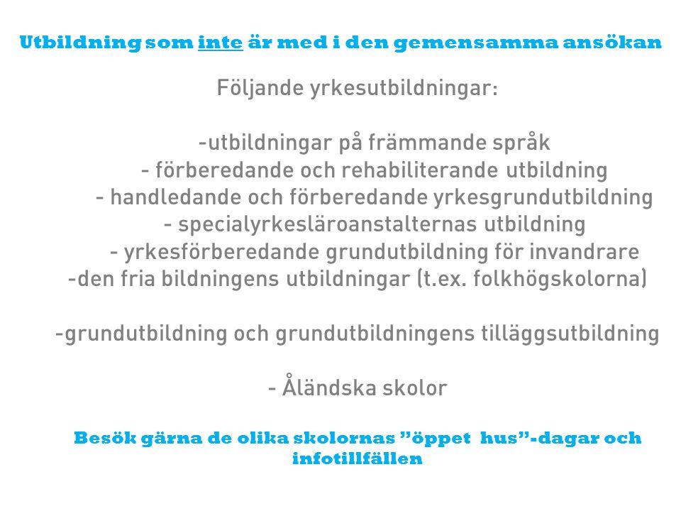 Utbildning som inte är med i den gemensamma ansökan Följande yrkesutbildningar: -utbildningar på främmande språk - förberedande och rehabiliterande ut