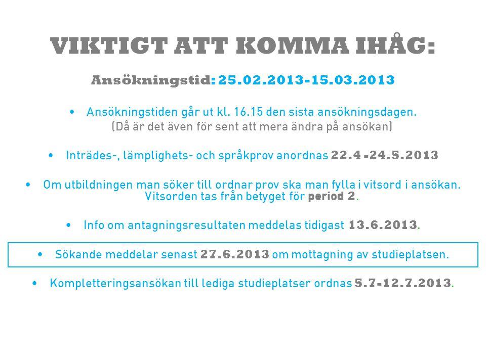 VIKTIGT ATT KOMMA IHÅG: Ansökningstid: 25.02.2013-15.03.2013 •Ansökningstiden går ut kl. 16.15 den sista ansökningsdagen. (Då är det även för sent att
