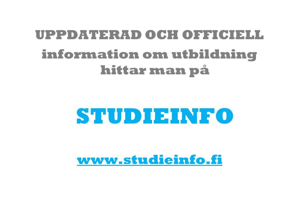 UPPDATERAD OCH OFFICIELL information om utbildning hittar man på STUDIEINFO www.studieinfo.fi