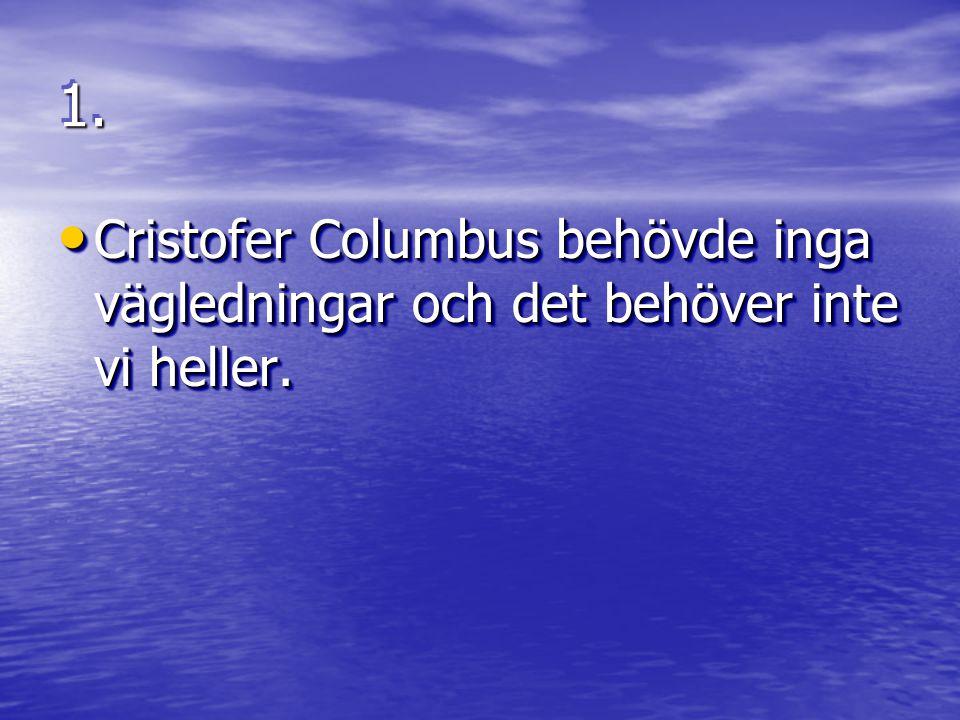 1.1. • Cristofer Columbus behövde inga vägledningar och det behöver inte vi heller.