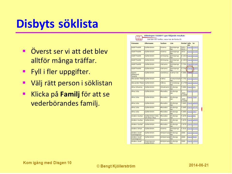 Disbyts söklista Kom igång med Disgen 10 © Bengt Kjöllerström 2014-06-21  Överst ser vi att det blev alltför många träffar.
