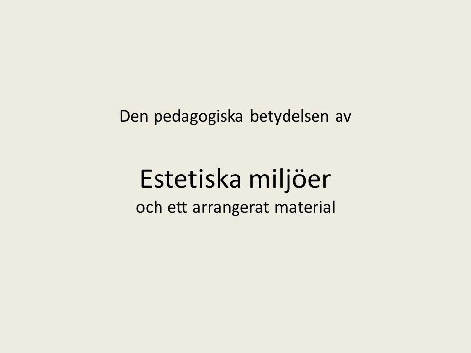 Den pedagogiska betydelsen av Estetiska miljöer och ett arrangerat material