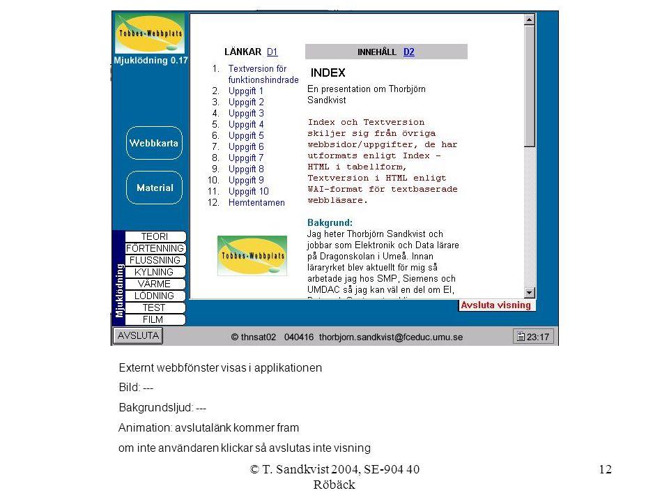 © T. Sandkvist 2004, SE-904 40 Röbäck 12 Externt webbfönster visas i applikationen Bild: --- Bakgrundsljud: --- Animation: avslutalänk kommer fram om