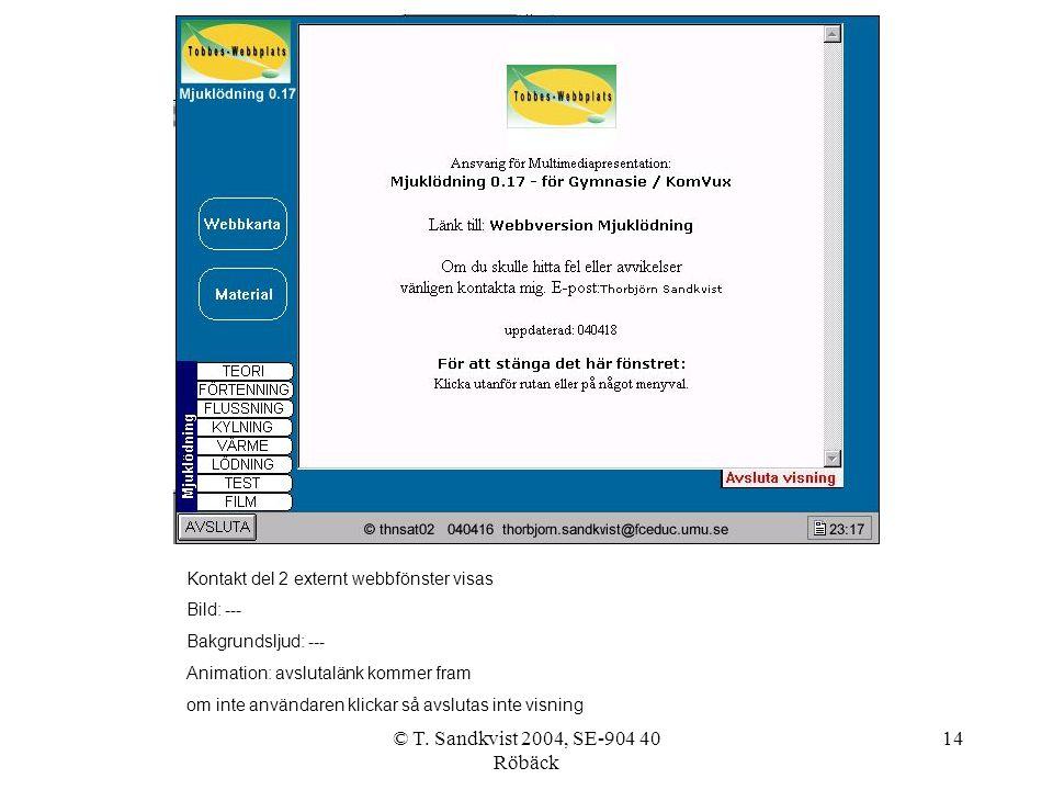 © T. Sandkvist 2004, SE-904 40 Röbäck 14 Kontakt del 2 externt webbfönster visas Bild: --- Bakgrundsljud: --- Animation: avslutalänk kommer fram om in