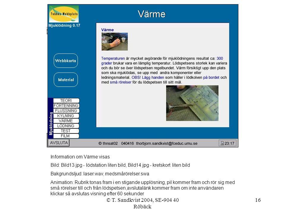 © T. Sandkvist 2004, SE-904 40 Röbäck 16 Information om Värme visas Bild: Bild13.jpg - lödstation liten bild, Bild14.jpg - kretskort liten bild Bakgru