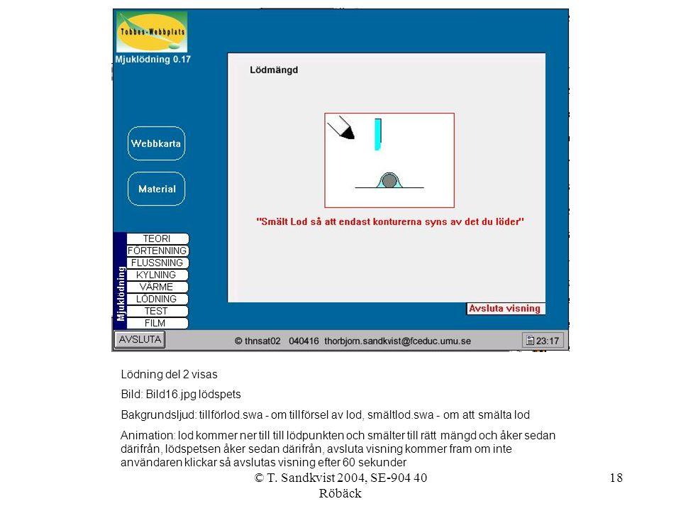 © T. Sandkvist 2004, SE-904 40 Röbäck 18 Lödning del 2 visas Bild: Bild16.jpg lödspets Bakgrundsljud: tillförlod.swa - om tillförsel av lod, smältlod.