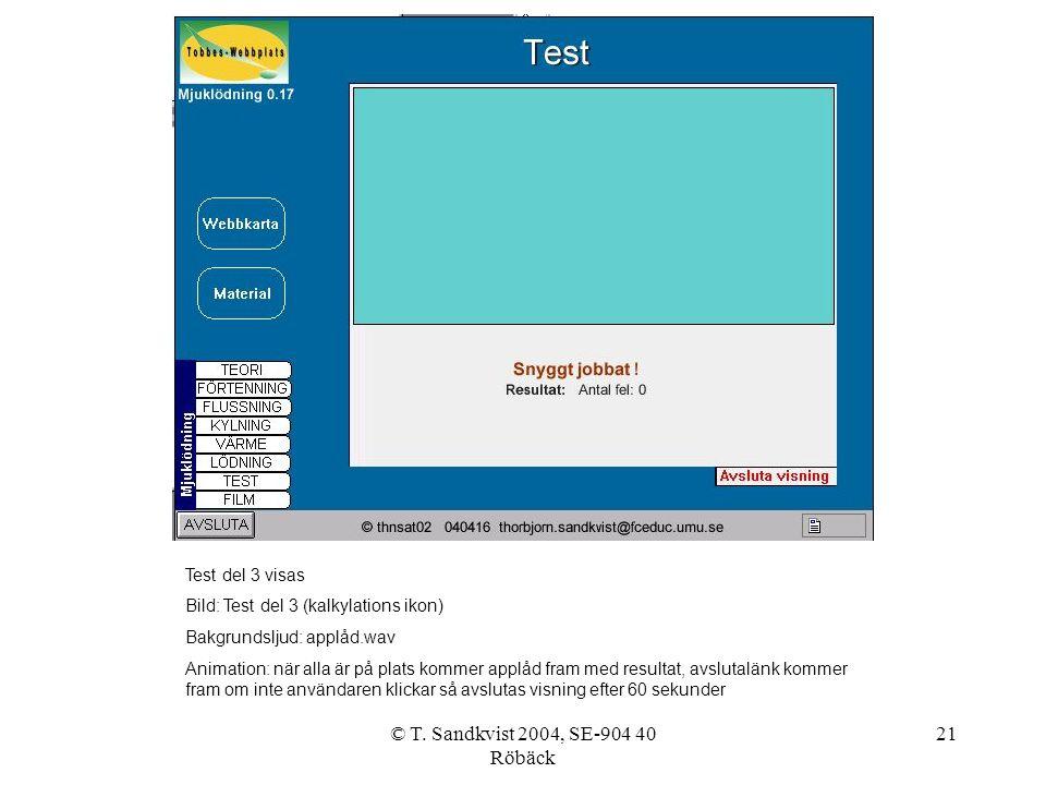 © T. Sandkvist 2004, SE-904 40 Röbäck 21 Test del 3 visas Bild: Test del 3 (kalkylations ikon) Bakgrundsljud: applåd.wav Animation: när alla är på pla