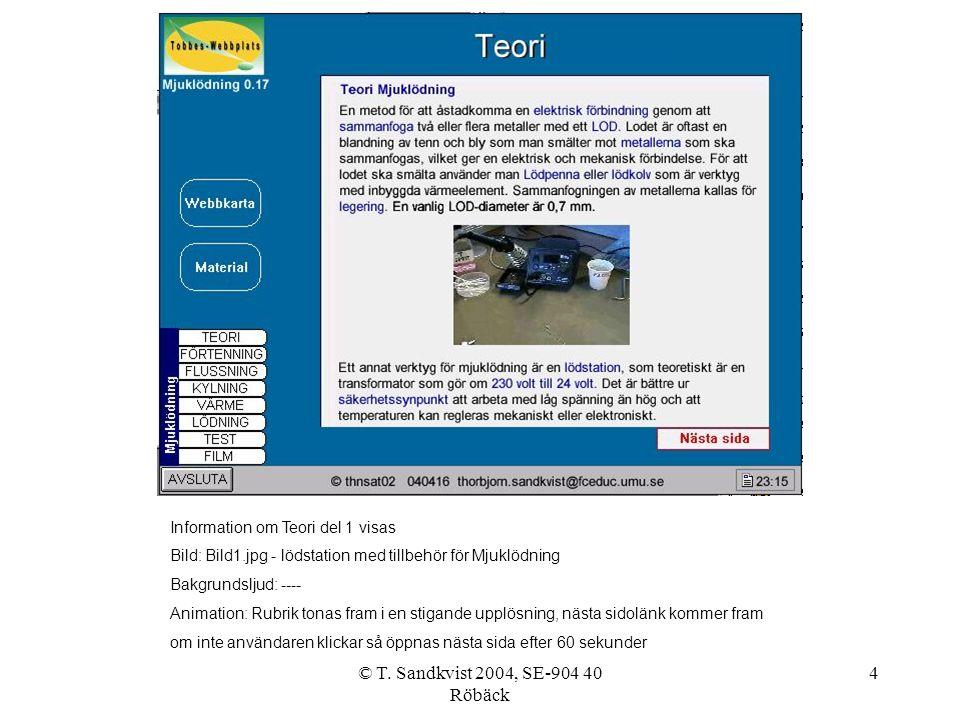 © T. Sandkvist 2004, SE-904 40 Röbäck 4 Information om Teori del 1 visas Bild: Bild1.jpg - lödstation med tillbehör för Mjuklödning Bakgrundsljud: ---