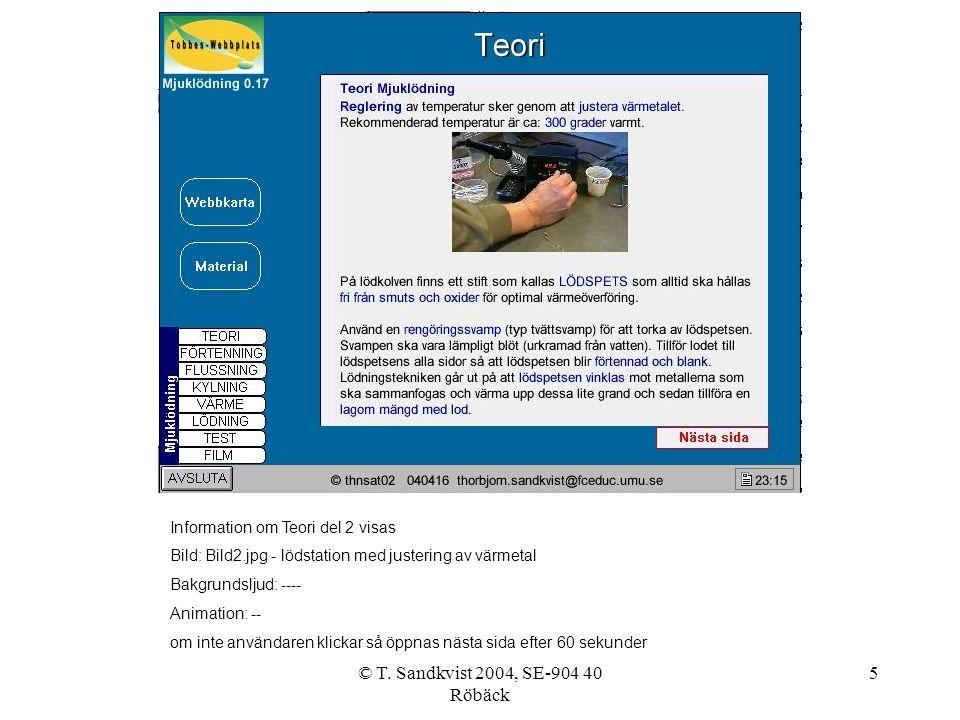 © T. Sandkvist 2004, SE-904 40 Röbäck 5 Information om Teori del 2 visas Bild: Bild2.jpg - lödstation med justering av värmetal Bakgrundsljud: ---- An
