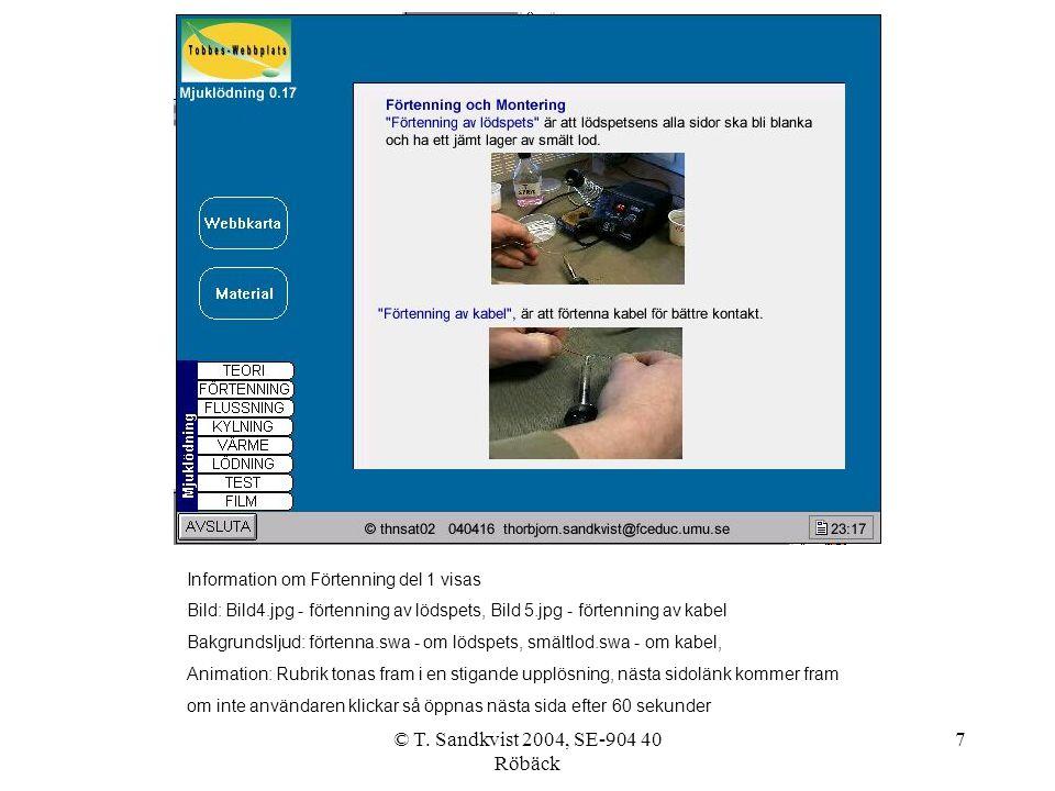 © T. Sandkvist 2004, SE-904 40 Röbäck 7 Information om Förtenning del 1 visas Bild: Bild4.jpg - förtenning av lödspets, Bild 5.jpg - förtenning av kab