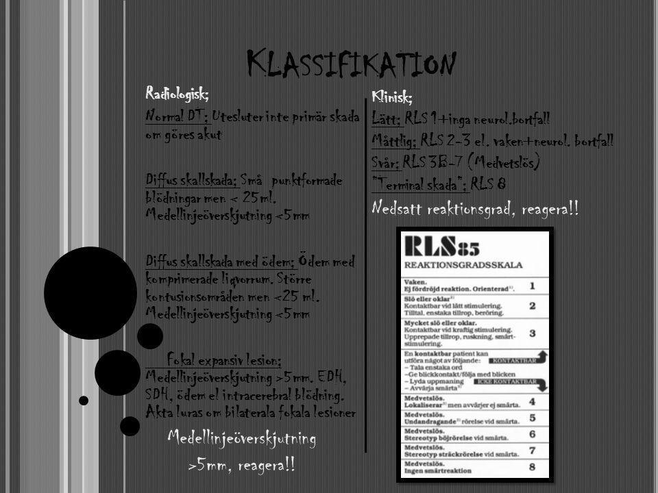 K LASSIFIKATION Radiologisk; Normal DT; Utesluter inte primär skada om göres akut Diffus skallskada; Små punktformade blödningar men < 25ml. Medellinj