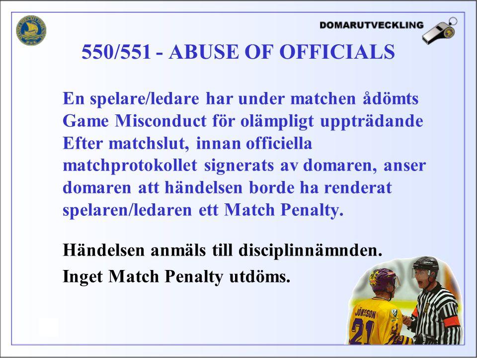 En spelare/ledare har under matchen ådömts Game Misconduct för olämpligt uppträdande Efter matchslut, innan officiella matchprotokollet signerats av domaren, anser domaren att händelsen borde ha renderat spelaren/ledaren ett Match Penalty.