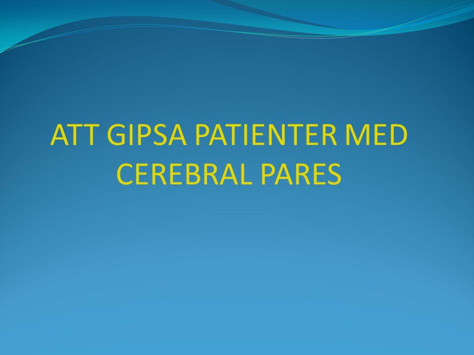 ATT GIPSA PATIENTER MED CEREBRAL PARES
