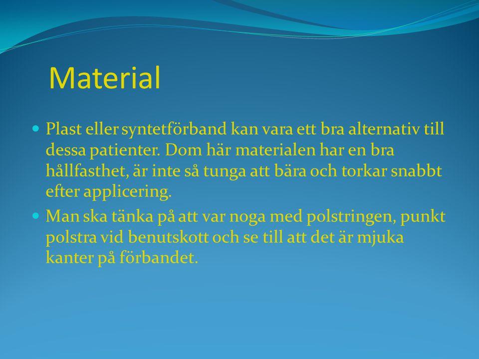 Material  Plast eller syntetförband kan vara ett bra alternativ till dessa patienter. Dom här materialen har en bra hållfasthet, är inte så tunga att