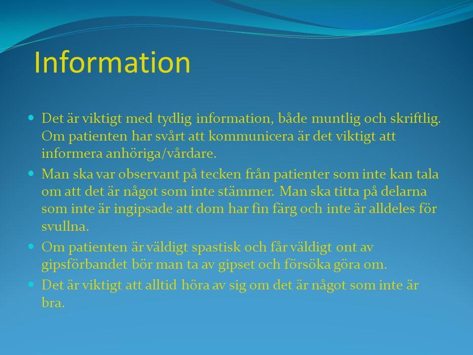 Information  Det är viktigt med tydlig information, både muntlig och skriftlig. Om patienten har svårt att kommunicera är det viktigt att informera a