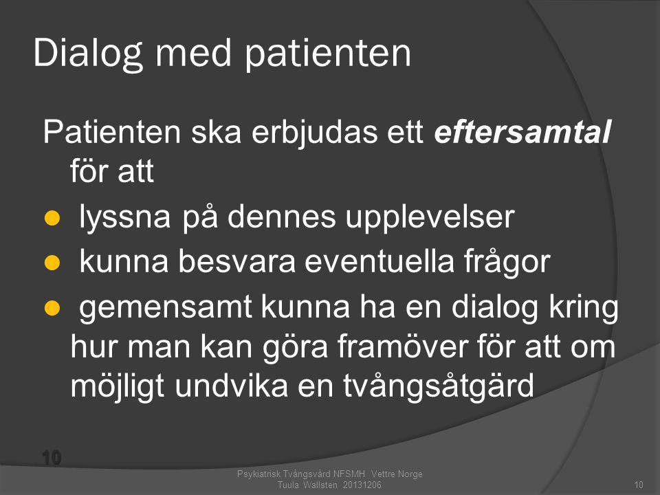 Dialog med patienten Patienten ska erbjudas ett eftersamtal för att  lyssna på dennes upplevelser  kunna besvara eventuella frågor  gemensamt kunna