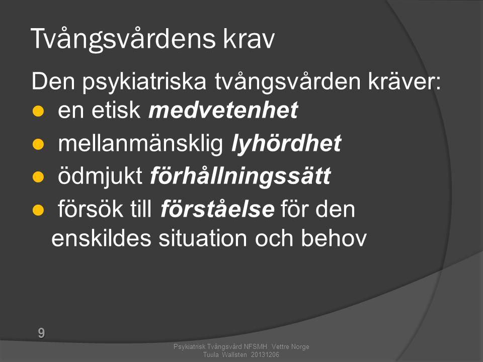 Tvångsvårdens krav Den psykiatriska tvångsvården kräver:  en etisk medvetenhet  mellanmänsklig lyhördhet  ödmjukt förhållningssätt  försök till fö