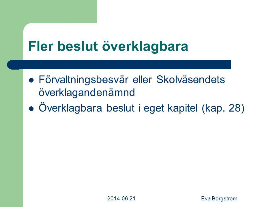 2014-06-21Eva Borgström Fler beslut överklagbara  Förvaltningsbesvär eller Skolväsendets överklagandenämnd  Överklagbara beslut i eget kapitel (kap.