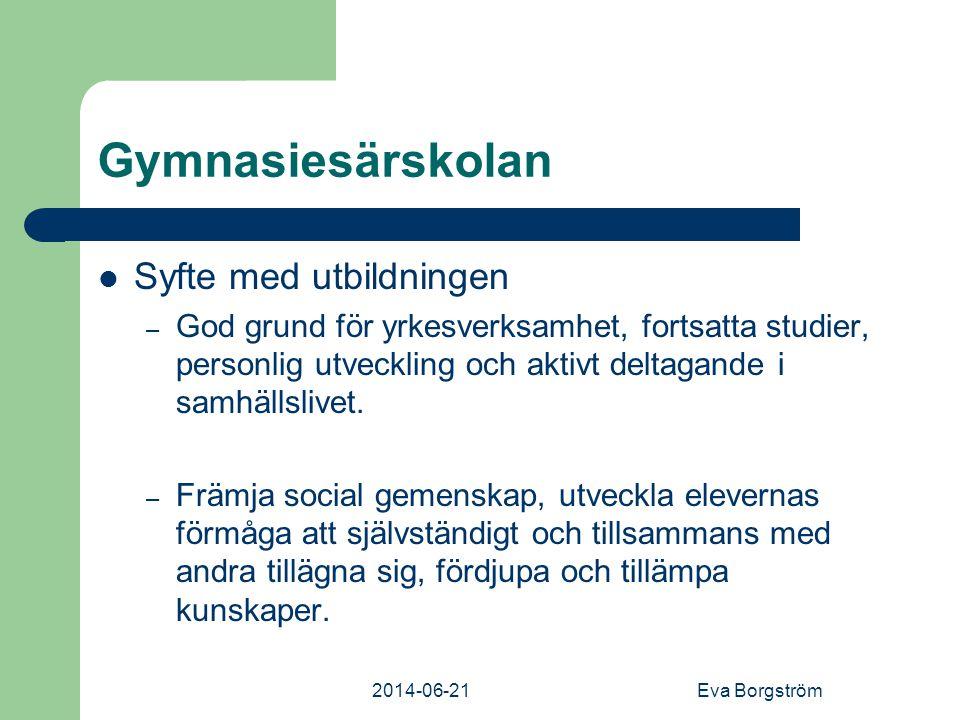 2014-06-21Eva Borgström Gymnasiesärskolan  Syfte med utbildningen – God grund för yrkesverksamhet, fortsatta studier, personlig utveckling och aktivt deltagande i samhällslivet.