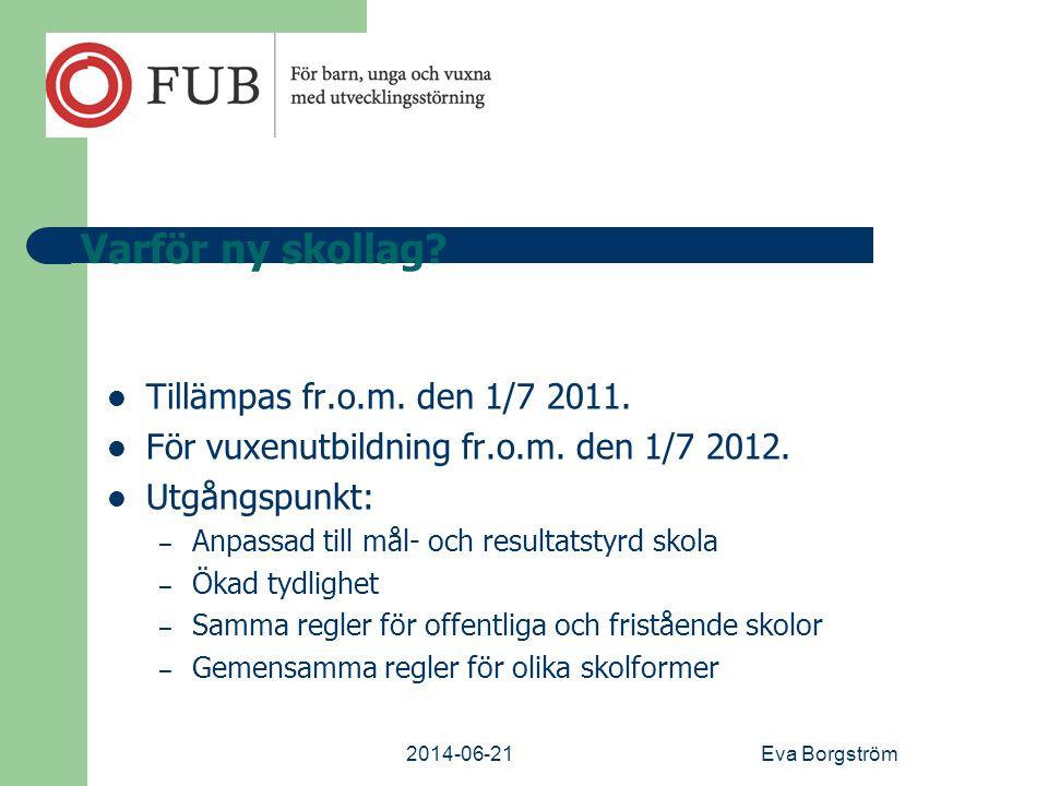 2014-06-21Eva Borgström Varför ny skollag. Tillämpas fr.o.m.