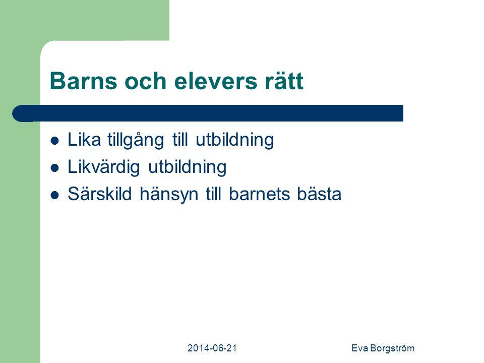 2014-06-21Eva Borgström Barns och elevers rätt  Lika tillgång till utbildning  Likvärdig utbildning  Särskild hänsyn till barnets bästa