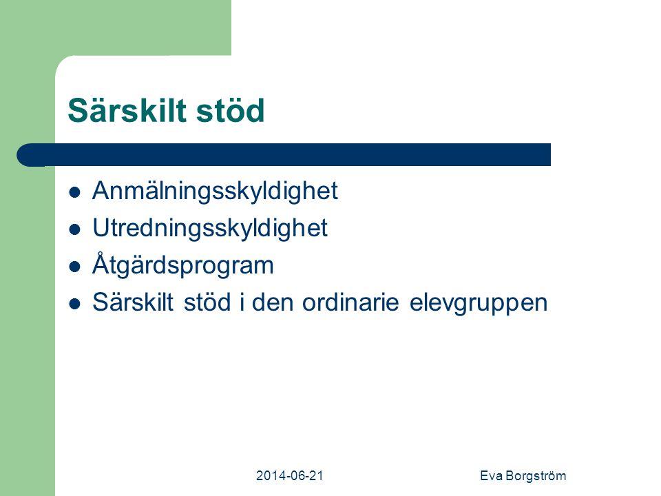 2014-06-21Eva Borgström Särskilt stöd  Anmälningsskyldighet  Utredningsskyldighet  Åtgärdsprogram  Särskilt stöd i den ordinarie elevgruppen