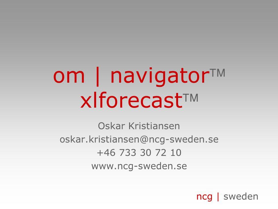 ncg | sweden om | navigator xlforecast Oskar Kristiansen oskar.kristiansen@ncg-sweden.se +46 733 30 72 10 www.ncg-sweden.se