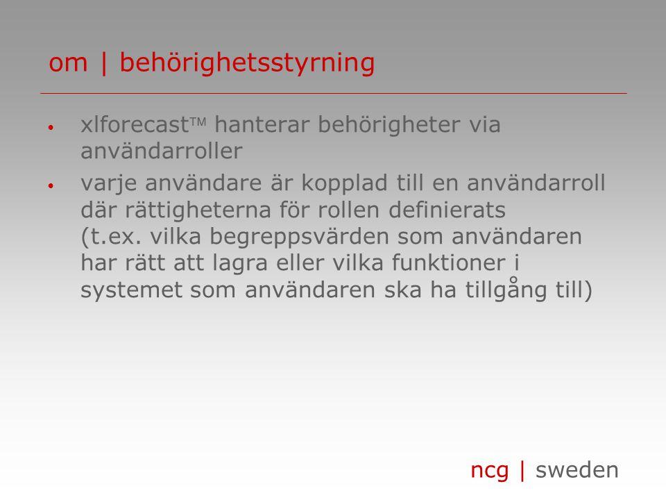 ncg | sweden • xlforecast hanterar behörigheter via användarroller • varje användare är kopplad till en användarroll där rättigheterna för rollen def