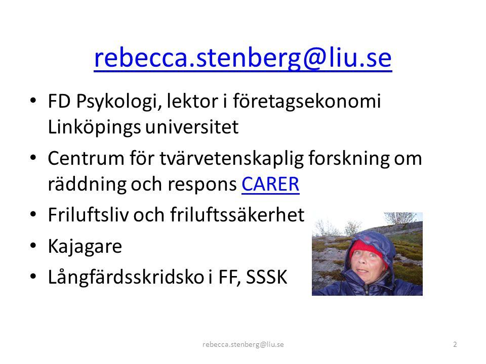 rebecca.stenberg@liu.se • FD Psykologi, lektor i företagsekonomi Linköpings universitet • Centrum för tvärvetenskaplig forskning om räddning och respons CARERCARER • Friluftsliv och friluftssäkerhet • Kajagare • Långfärdsskridsko i FF, SSSK rebecca.stenberg@liu.se2