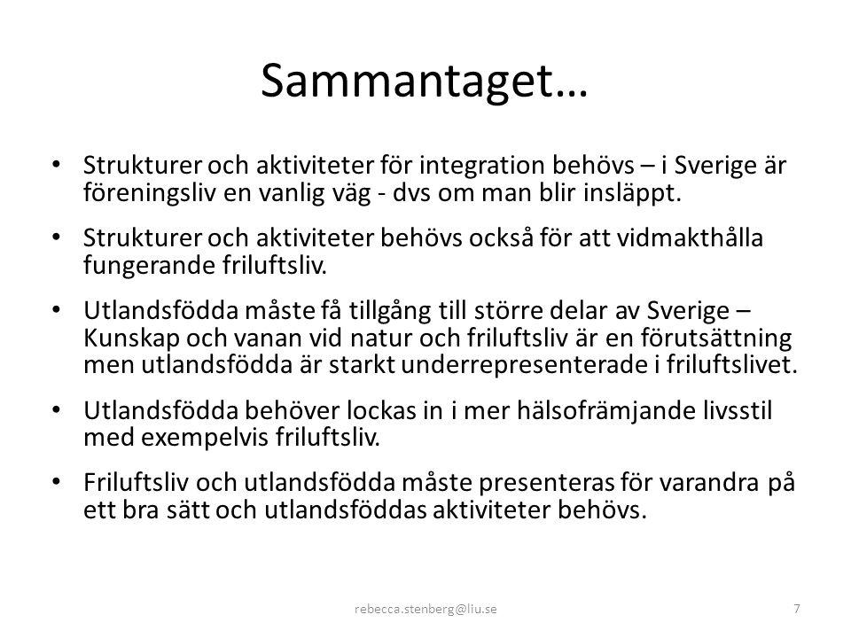 Sammantaget… • Strukturer och aktiviteter för integration behövs – i Sverige är föreningsliv en vanlig väg - dvs om man blir insläppt.