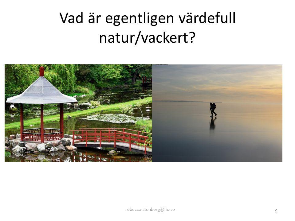 Vad är egentligen värdefull natur/vackert? rebecca.stenberg@liu.se 9
