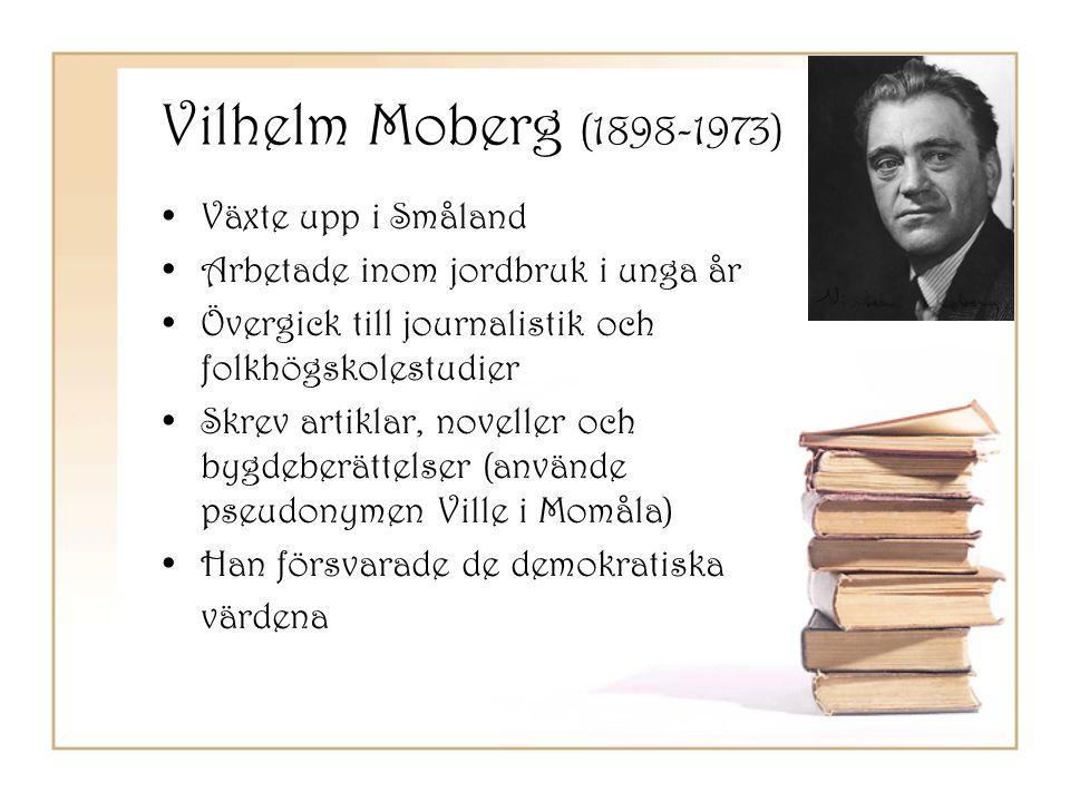 Vilhelm Moberg (1898-1973) •Växte upp i Småland •Arbetade inom jordbruk i unga år •Övergick till journalistik och folkhögskolestudier •Skrev artiklar,