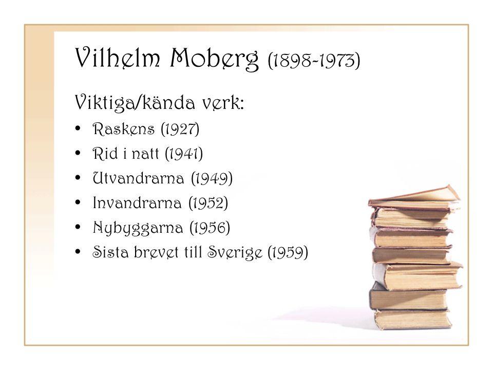 Vilhelm Moberg (1898-1973) Viktiga/kända verk: •Raskens (1927) •Rid i natt (1941) •Utvandrarna (1949) •Invandrarna (1952) •Nybyggarna (1956) •Sista br