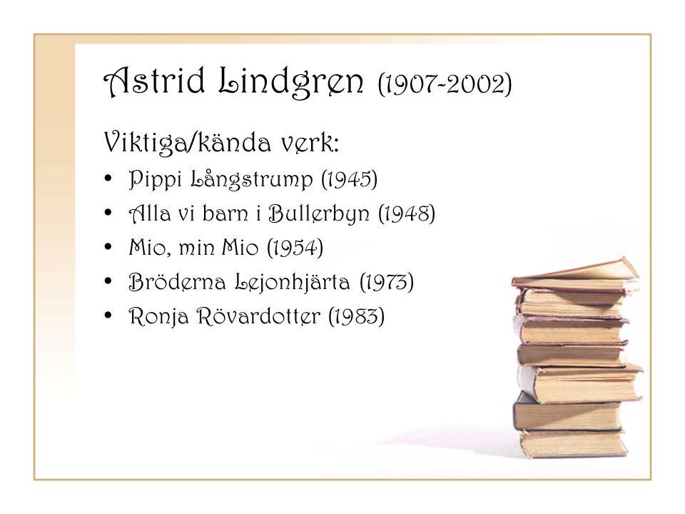 Astrid Lindgren (1907-2002) Viktiga/kända verk: •Pippi Långstrump (1945) •Alla vi barn i Bullerbyn (1948) •Mio, min Mio (1954) •Bröderna Lejonhjärta (
