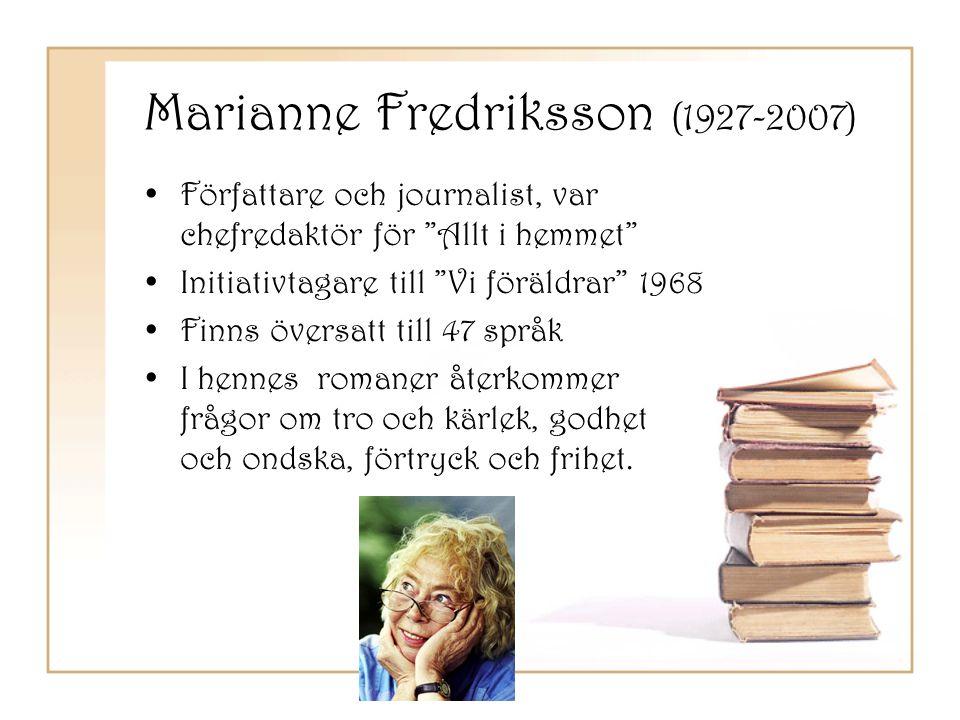 """Marianne Fredriksson (1927-2007) •Författare och journalist, var chefredaktör för """"Allt i hemmet"""" •Initiativtagare till """"Vi föräldrar"""" 1968 •Finns öve"""