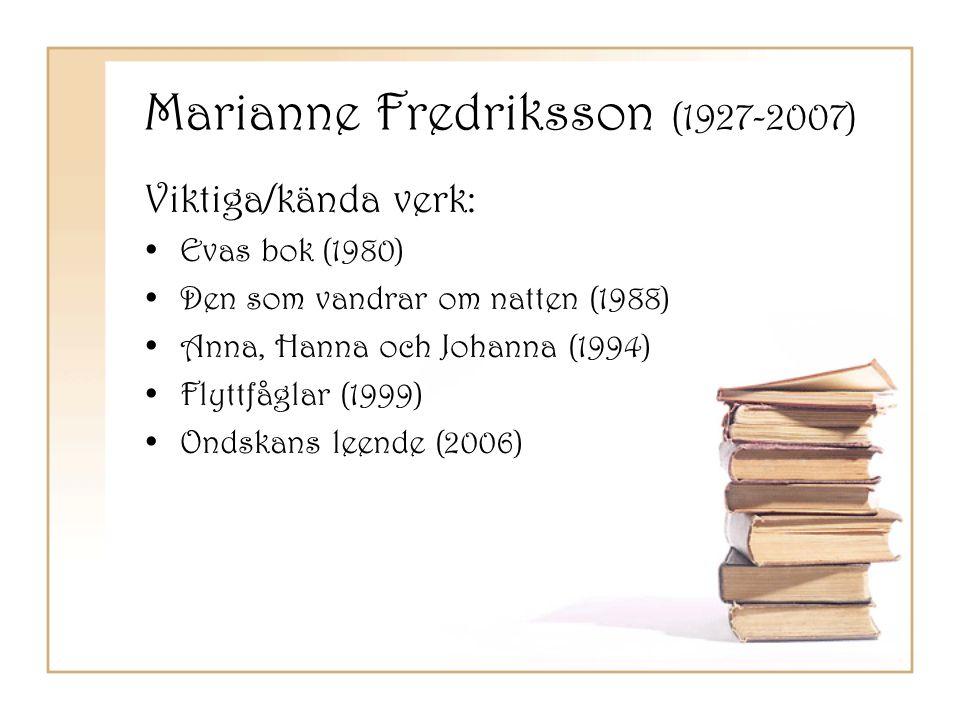 Marianne Fredriksson (1927-2007) Viktiga/kända verk: •Evas bok (1980) •Den som vandrar om natten (1988) •Anna, Hanna och Johanna (1994) •Flyttfåglar (