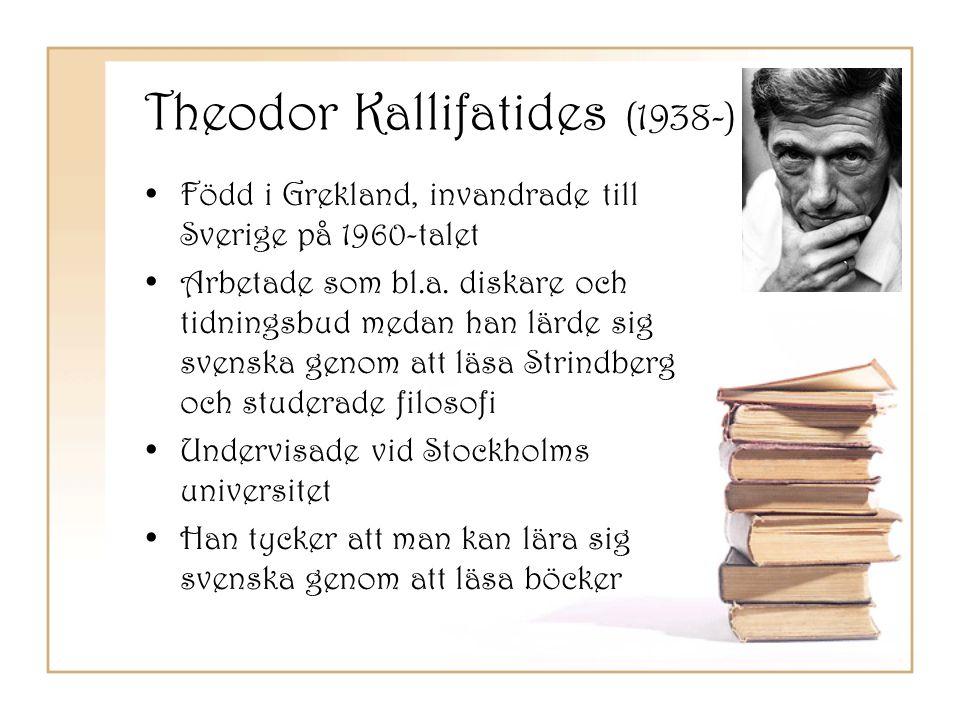 Theodor Kallifatides (1938-) •Född i Grekland, invandrade till Sverige på 1960-talet •Arbetade som bl.a. diskare och tidningsbud medan han lärde sig s