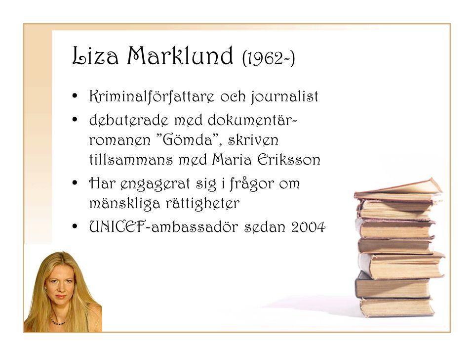 """Liza Marklund (1962-) •Kriminalförfattare och journalist •debuterade med dokumentär- romanen """"Gömda"""", skriven tillsammans med Maria Eriksson •Har enga"""