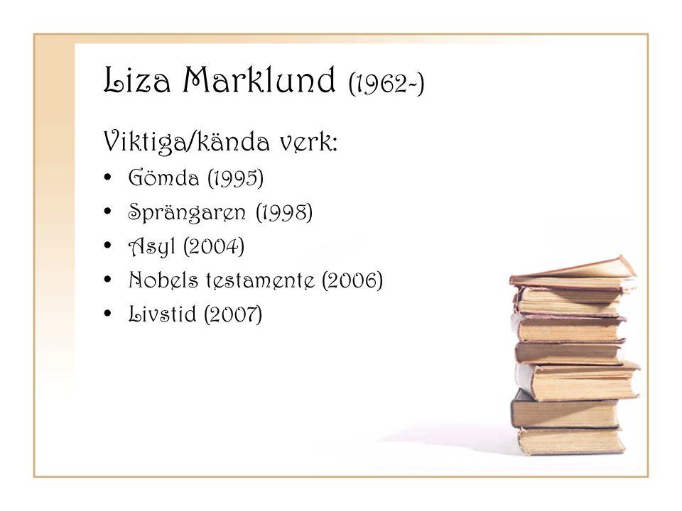 Liza Marklund (1962-) Viktiga/kända verk: •Gömda (1995) •Sprängaren (1998) •Asyl (2004) •Nobels testamente (2006) •Livstid (2007)