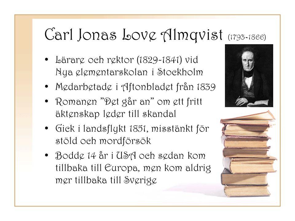 Carl Jonas Love Almqvist (1793-1866) •Lärare och rektor (1829-1841) vid Nya elementarskolan i Stockholm •Medarbetade i Aftonbladet från 1839 •Romanen