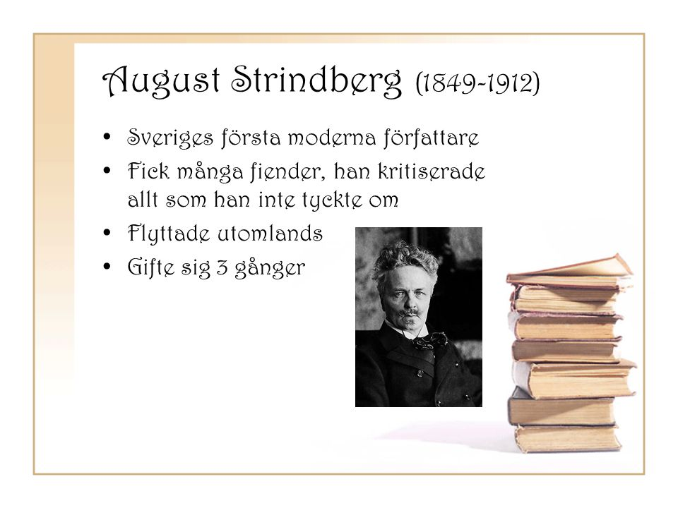 August Strindberg (1849-1912) Viktiga/kända verk: •Röda rummet (1879) •Giftas I (1884), Giftas II (1886) •Tjänstekvinnans son (1886) •Hemsöborna (1887) •Fröken Julie (1888) •Inferno (1897) •Ett drömspel (1901)