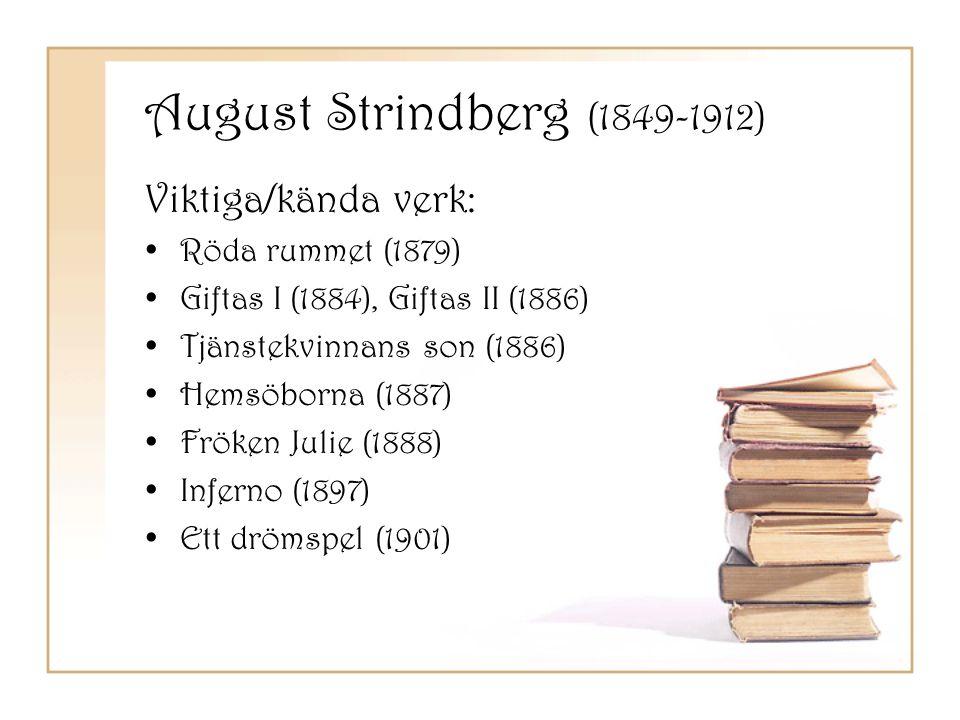 August Strindberg (1849-1912) Viktiga/kända verk: •Röda rummet (1879) •Giftas I (1884), Giftas II (1886) •Tjänstekvinnans son (1886) •Hemsöborna (1887