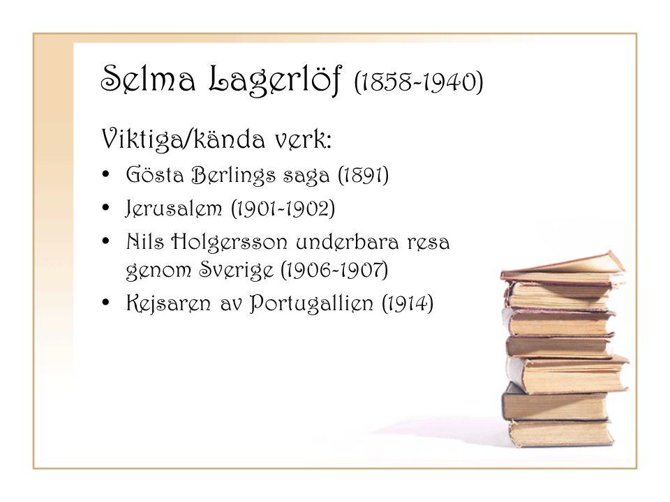 Selma Lagerlöf (1858-1940) Viktiga/kända verk: •Gösta Berlings saga (1891) •Jerusalem (1901-1902) •Nils Holgersson underbara resa genom Sverige (1906-