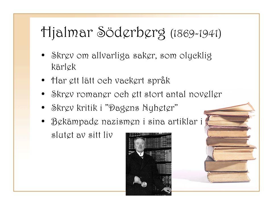 Hjalmar Söderberg (1869-1941) •Skrev om allvarliga saker, som olycklig kärlek •Har ett lätt och vackert språk •Skrev romaner och ett stort antal novel